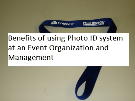 Benefits of using Photo ID system at an Event Organization and Management